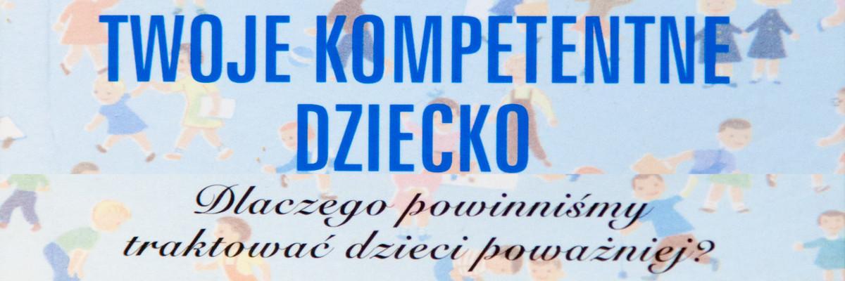 """Slajd zachęcający do przeczytania recenzji książki Jespera Juula """"Twoje kompetentne dziecko"""" - witryna Szkoła Ojcostwa"""
